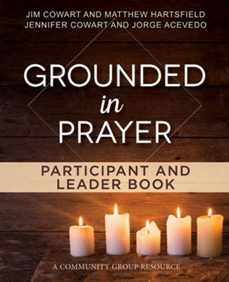 Grounded in Prayer Participant and Leader Book  -     By: Jennifer Cowart, Jim Cowart, Jorge Acevedo