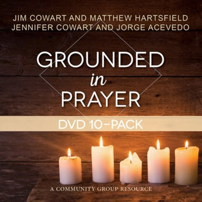 Grounded in Prayer DVD (Pkg of 10)  -     By: Jennifer Cowart, Jim Cowart, Jorge Acevedo