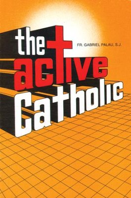 The Active Catholic - eBook  -     By: Gabriel Palau