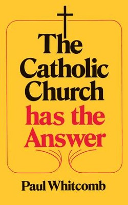 The Catholic Church has the Answer - eBook  -     By: Paul Whitcomb