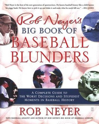 Rob Neyer's Big Book of Baseball Blunders: A Complete Guide to the Worst Decisions and Stupidest Moments in Baseball History  -     By: Rob Neyer