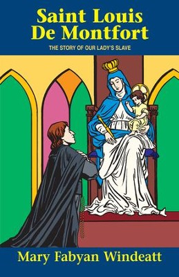 St. Louis de Montfort: The Story of Our Lady's Slave - eBook  -     By: Mary Fabyan Windeatt