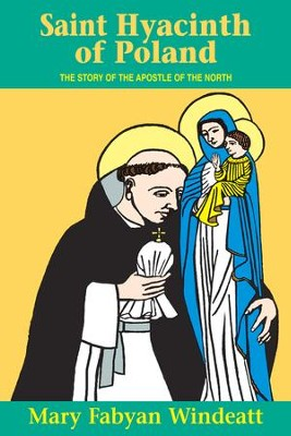 St. Hyacinth of Poland: The Story of the Apostle of the North - eBook  -     By: Mary Fabyan Windeatt
