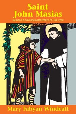 St. John Masias: Marvelous Dominican Gatekeeper of Lima, Peru - eBook  -     By: Mary Fabyan Windeatt