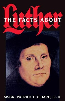 The Facts about Luther - eBook  -     By: Patrick F. O'Hare
