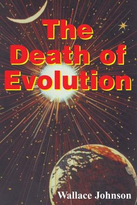 The Death of Evolution - eBook  -     By: Wallace Johnson