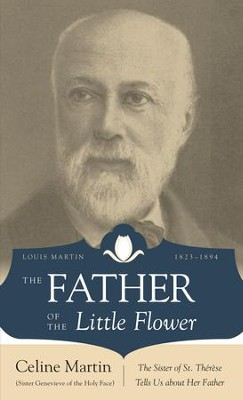 The Father of the Little Flower: Louis Martin (1823-1894) - eBook  -     By: Celine Martin, Michael Collins