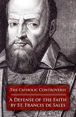 The Catholic Controversy: A Defense of the Faith - eBook  -     By: Saint Francis de Sales