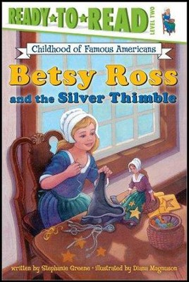 Betsy Ross And The Silver Thimble  -     By: Stephanie Greene     Illustrated By: Diana Magnuson