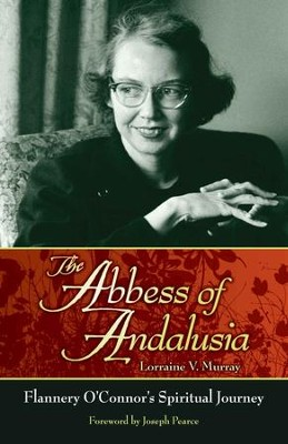 The Abbess of Andalusia: Flannery O'connor's Spiritual Journey - eBook  -     By: Lorraine V. Murray