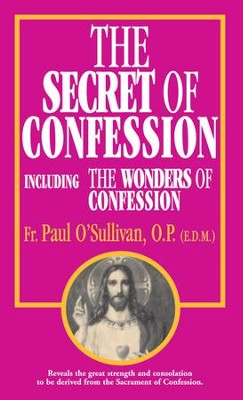 The Secret of Confession: Including the Wonders of Confession - eBook  -     By: Paul O'Sullivan