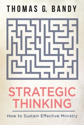 Strategic Thinking: How to Sustain Effective Ministry  -     By: Thomas G. Bandy