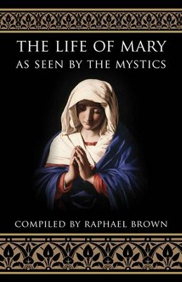 The Life of Mary As Seen by the Mystics - eBook  -     By: Raphael Brown