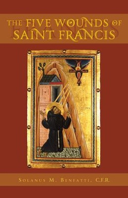 The Five Wounds of Saint Francis - eBook  -     By: Solanus M. Benfatti, Fernando Uribe