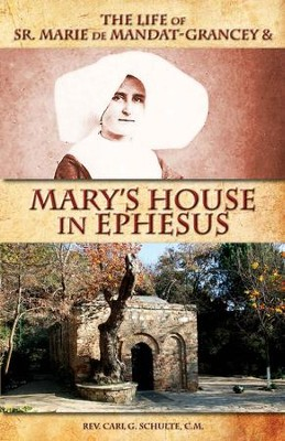 The Life of Sr. Marie de Mandat-Grancey and Mary's House in Ephesus - eBook  -     By: Rev. Carl G. Schulte C.M.