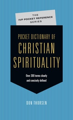 Pocket Dictionary of Christian Spirituality  -     By: Don Thorsen