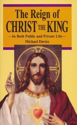 The Reign of Christ the King: In Both Public and Private Life - eBook  -     By: Michael Davies