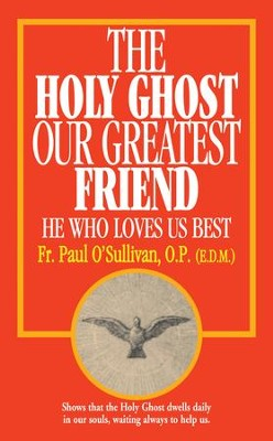 The Holy Ghost, Our Greatest Friend: He Who Loves Us Best - eBook  -     By: Paul O'Sullivan