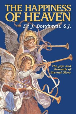 The Happiness of Heaven: The Joys and Rewards of Eternal Glory - eBook  -     By: J. Boudreau