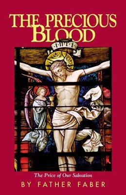 The Precious Blood: The Price of Our Salvation - eBook  -     By: Frederick William Faber