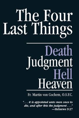 The Four Last Things: Death, Judgment, Hell, Heaven - eBook  -     By: Father Martin Von Cochem