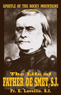 The Life of Father De Smet, SJ: Apostle of the Rocky Mountains - eBook  -     By: Father E. Laveille S.J.
