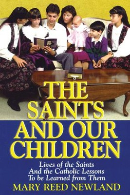 The Saints and Our Children: The Lives of the Saints and Catholic Lessons to Be Learned - eBook  -     By: Mary R. Newland
