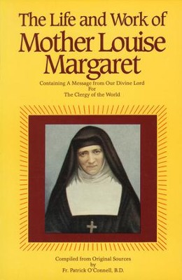 The Life & Work of Mother Louise Margaret Claret: Containing a Message from Our Divine Lord for the Clergy of the World - eBook  -     By: Patrick O'Connell