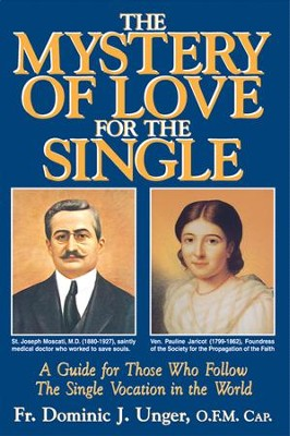 The Mystery of Love for the Single: A Guide for Those Who Follow the Single Vocation in the World - eBook  -     By: Dominic J. Unger