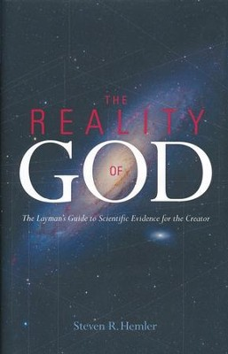 The Reality of God: The Layman's Guide to Scientific Evidence for the Creator - eBook  -     By: Steven R. Hemler