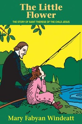 The Little Flower: The Story of St. Therese of the Child Jesus - eBook  -     By: Mary Fabyan Windeatt     Illustrated By: Gedge Harmon