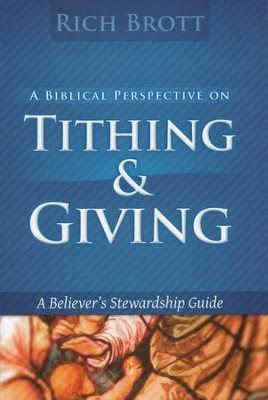 A Biblical Perspective on Tithing & Giving    -     By: Rich Brott