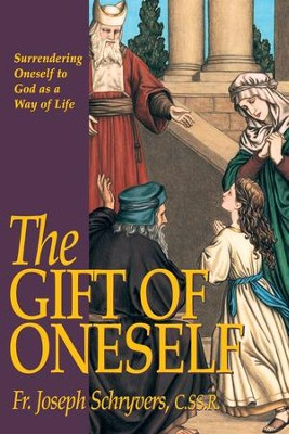The Gift of Oneself: Surrendering Oneself to God as a Way of Life - eBook  -     By: Joseph Schryvers