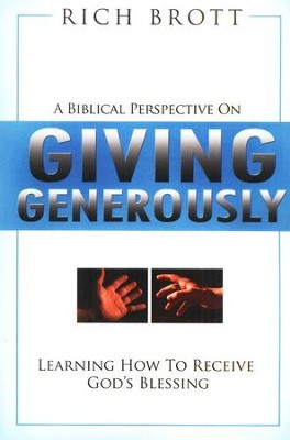 A Biblical Perspective on Giving Generously: Learning How to Receive God's Blessing  -     By: Rich Brott
