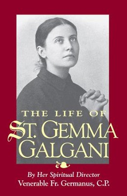 The Life of St. Gemma Galgani - eBook  -     By: Venerable Father Germanus O.P.
