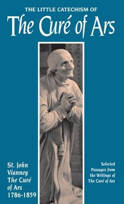 The Little Catechism of the Cure of Ars - eBook  -     By: Saint Jean-Marie Baptiste Vianney