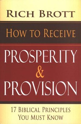 How to Receive Prosperity & Provision: 17 Biblical Principles You Must Know  -     By: Rich Brott