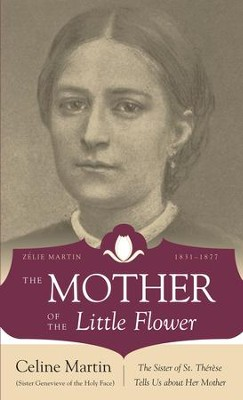 The Mother of the Little Flower: Zelie Martin (1831-1877) - eBook  -     By: Celine Martin, Michael Collins