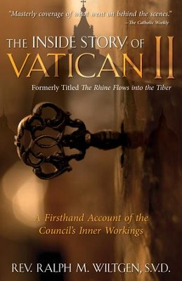 The Inside Story of Vatican II: A Firsthand Account of the Council's Inner Workings - eBook  -     By: Ralph M. Wiltgen