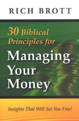 30 Biblical Principles for Managing Your Money: Insights that will set you free!  -     By: Rich Brott