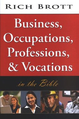 Business, Occupations, Professions & Vocations In the Bible  -     By: Rich Brott