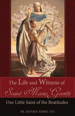 The Life and Witness of Saint Maria Goretti: Our Little Saint of the Beatitudes - eBook  -     By: Jeffrey Kirby