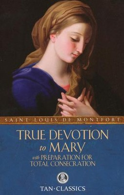 True Devotion to Mary: With Preparation for Total Consecration - eBook  -     By: Saint Louis de Montfort
