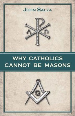 Why Catholics Cannot Be Masons - eBook  -     By: John Salza