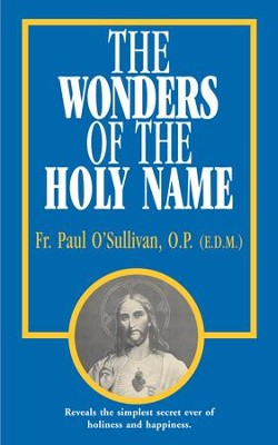 The Wonders of the Holy Name - eBook  -     By: Paul O'Sullivan