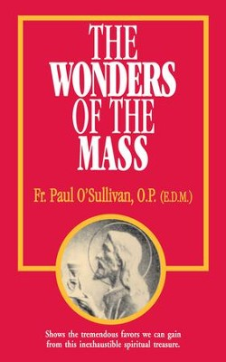 The Wonders of the Mass - eBook  -     By: Paul O'Sullivan