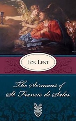 The Sermons of St. Francis De Sales: For Lent - eBook  -     Edited By: Father Lewis S. Fiorelli     By: St. Francis de Sales