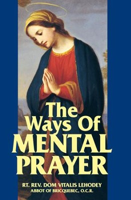 The Ways of Mental Prayer - eBook  -     By: Dom Vitalis Lehodey