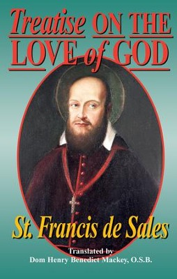 Treatise On the Love of God - eBook  -     Translated By: Reverend Henry Benedict Mackey O.S.B.     By: St. Francis de Sales