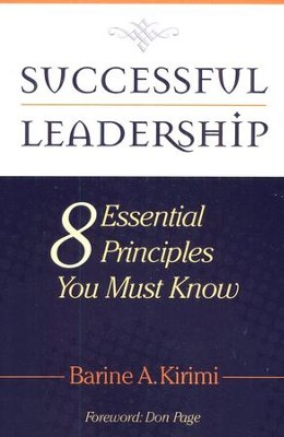 Successful Leadership: 8 Essential Principles You Must Know  -     By: Barine Kirimi
